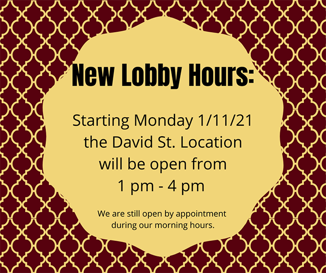 New Lobby Hours. Starting Monday 1/11/21 The David St. Location will be open from 1pm-4pm.